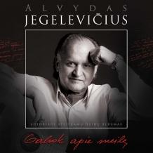 """Alvydas Jegelevičius """"Galvok apie meilę..."""""""