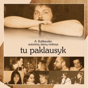 """Andriaus Kulikausko autorinių dainų albumas """"Tu paklausyk"""""""