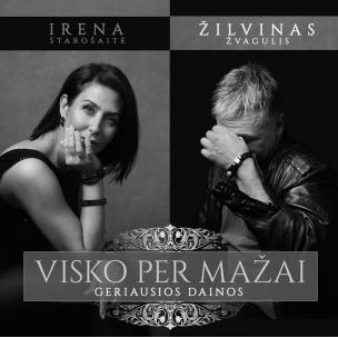 """Irena Starošaitė ir Žilvinas Žvagulis """"Visko per mažai"""""""