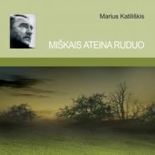 """Marius Katiliškis """"Miškais ateina ruduo"""""""