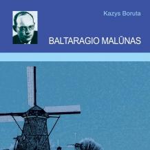 """Kazys Boruta """"Baltaragio malūnas"""""""